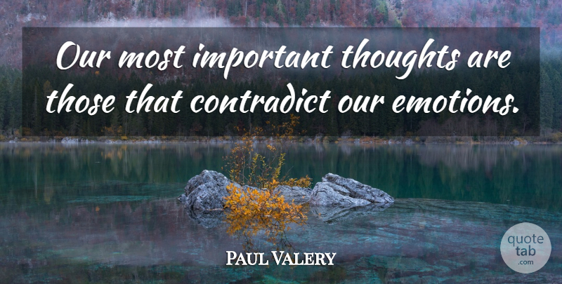 Paul Valery Quote About Important Emotion Our Most Important Thoughts Are