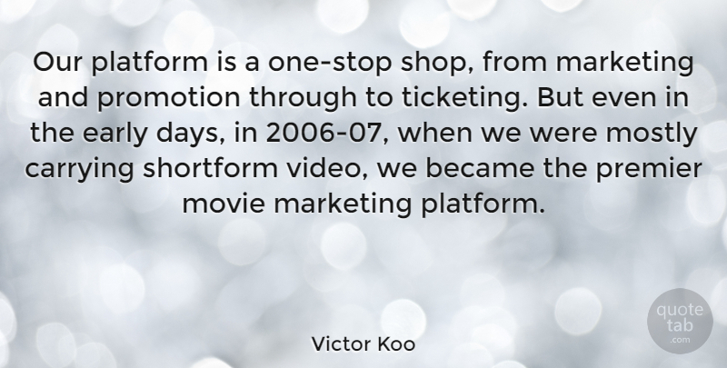 Victor Koo Quote About Became, Carrying, Early, Marketing, Mostly: Our Platform Is A One...