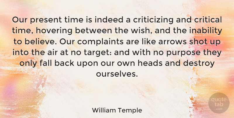 William Temple Quote About Air, American Author, Arrows, Complaints, Critical: Our Present Time Is Indeed...