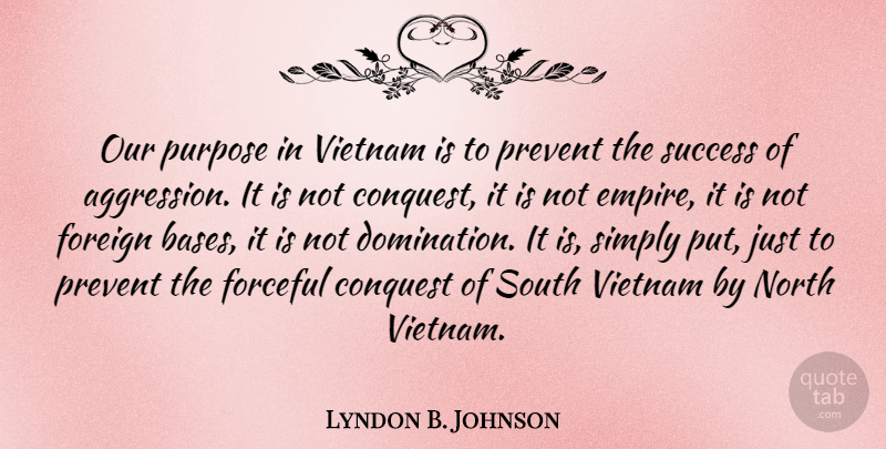 Lyndon B. Johnson Quote About Success, Military, Congratulations: Our Purpose In Vietnam Is...