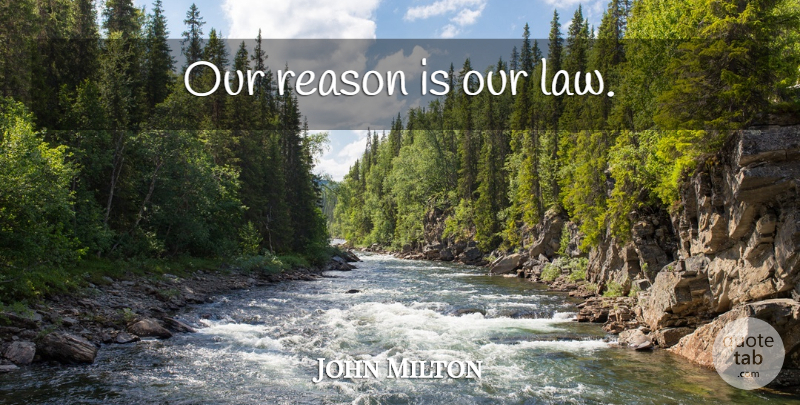 John Milton Quote About Law, Reason: Our Reason Is Our Law...