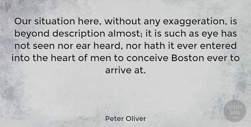 Peter Oliver Quote About Arrive, Beyond, Boston, Conceive, Entered: Our Situation Here Without Any...