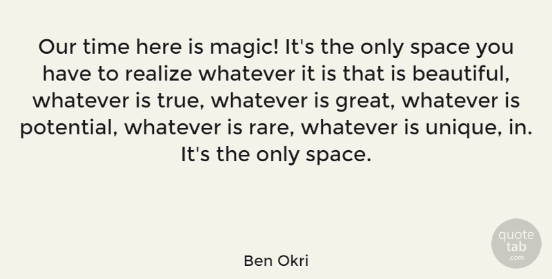 Ben Okri Our Time Here Is Magic Its The Only Space You Have To