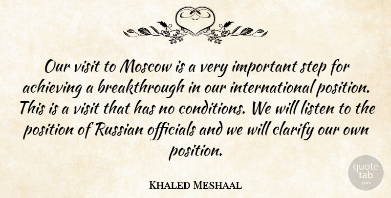 Khaled Meshaal Quote About Achieving, Clarify, Listen, Moscow, Officials: Our Visit To Moscow Is...