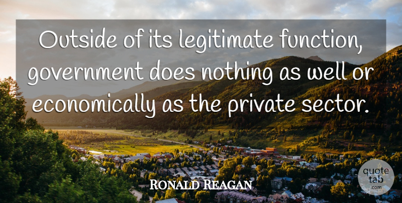 Ronald Reagan Quote About Government, Doe, Function: Outside Of Its Legitimate Function...