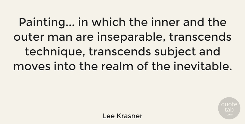 Lee Krasner Quote About Moving, Men, Technique: Painting In Which The Inner...