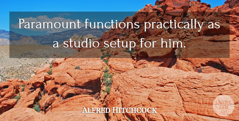 Alfred Hitchcock Quote About Functions, Paramount, Setup, Studio: Paramount Functions Practically As A...