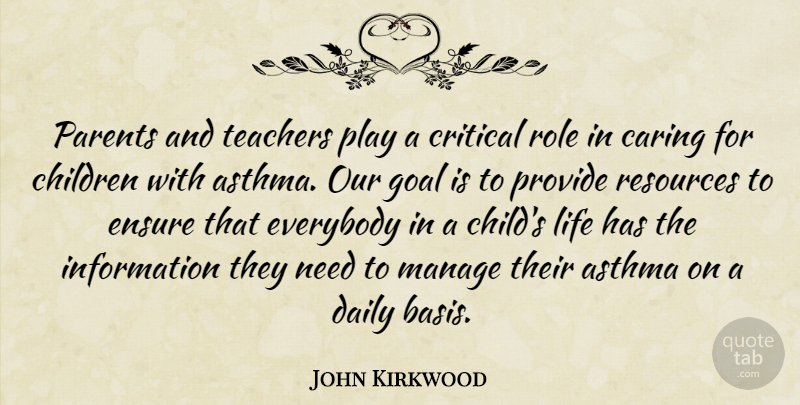 John Kirkwood Quote About Asthma, Caring, Children, Critical, Daily: Parents And Teachers Play A...