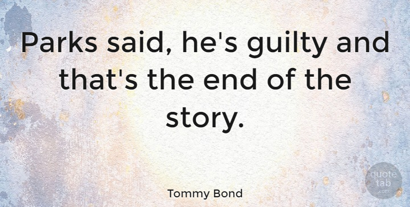 Tommy Bond Quote About undefined: Parks Said Hes Guilty And...