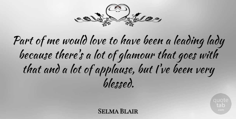 Selma Blair Quote About Blessed, Glamour, Leading Ladies: Part Of Me Would Love...