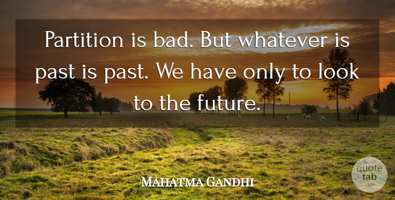 Mahatma Gandhi Quote About Future, Past, Whatever: Partition Is Bad But Whatever...