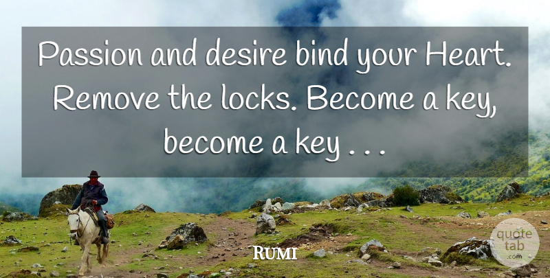 Rumi Quote About Heart, Passion, Keys: Passion And Desire Bind Your...