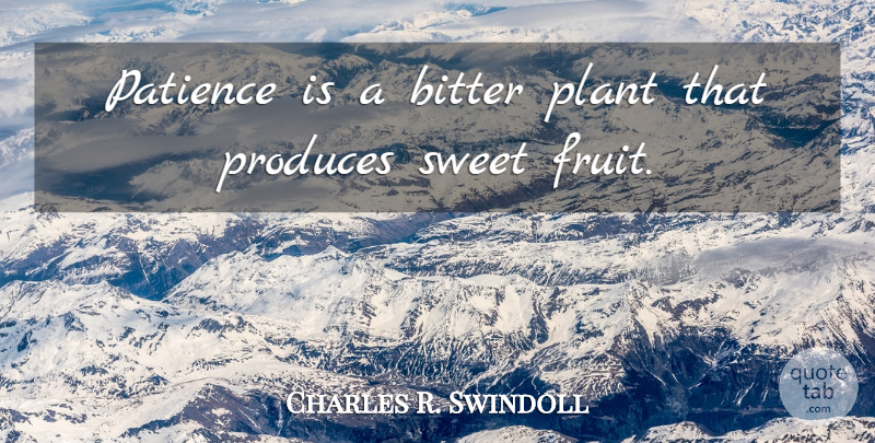 Charles R. Swindoll Quote About Inspirational, Sweet, Fruit: Patience Is A Bitter Plant...