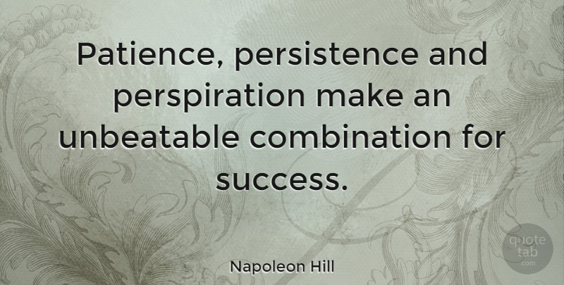 Napoleon Hill Quote About Inspirational, Positive, Success: Patience Persistence And Perspiration Make...