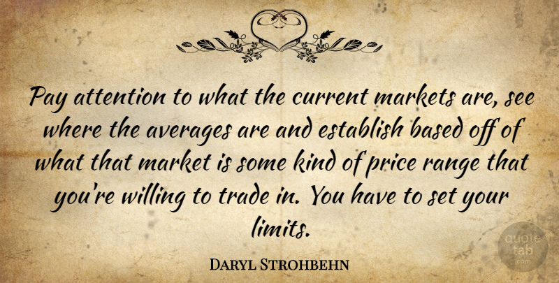 Daryl Strohbehn Quote About Attention, Averages, Based, Current, Establish: Pay Attention To What The...