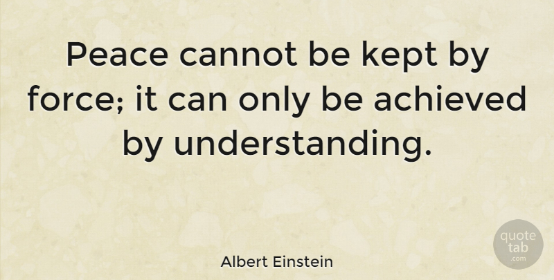 Albert Einstein Peace Cannot Be Kept By Force It Can Only Be