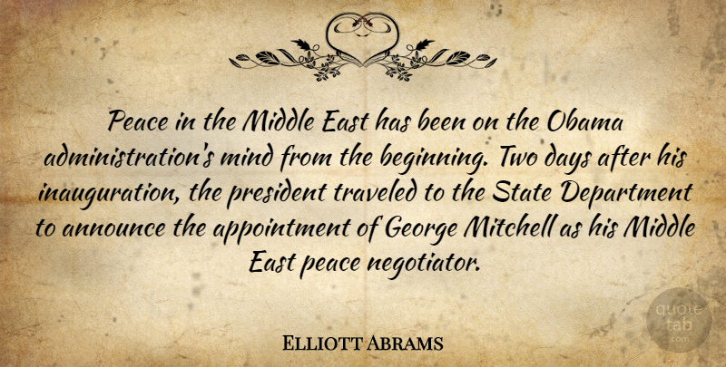 Elliott Abrams Quote About Announce, Days, Department, East, George: Peace In The Middle East...