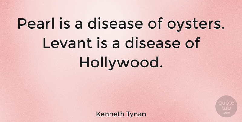 Kenneth Tynan Quote About Oysters, Pearls, Disease: Pearl Is A Disease Of...
