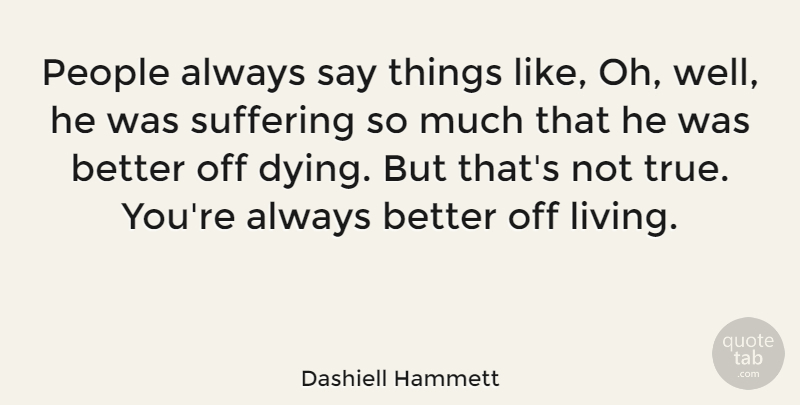 Dashiell Hammett Quote About American Author, People: People Always Say Things Like...