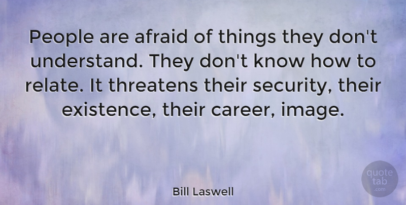 Bill Laswell Quote About Careers, People, Existence: People Are Afraid Of Things...