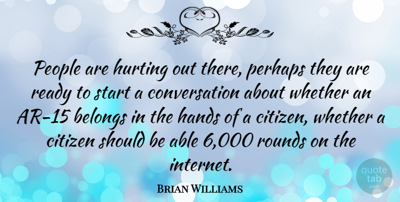 Brian Williams Quote About Hurt, Hands, People: People Are Hurting Out There...