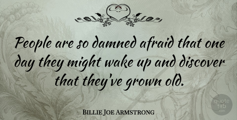 Billie Joe Armstrong Quote About People, One Day, Might: People Are So Damned Afraid...
