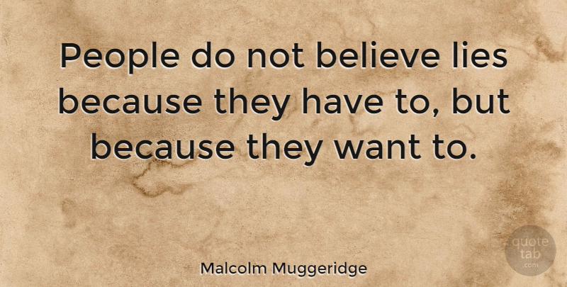 Malcolm Muggeridge People Do Not Believe Lies Because They Have To