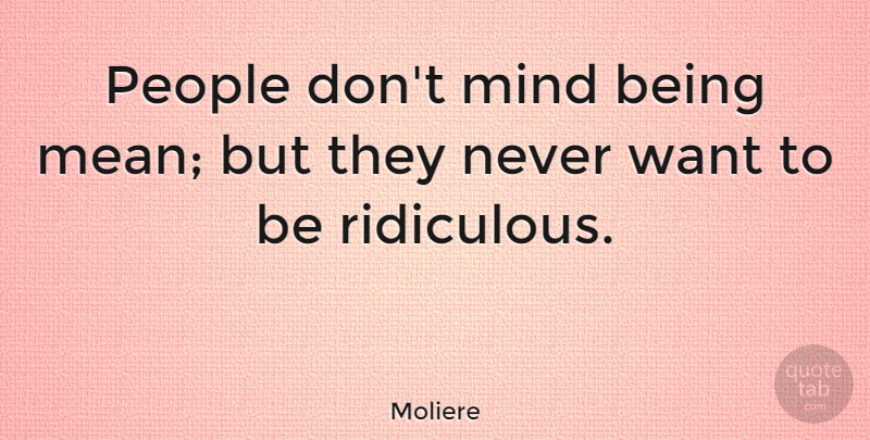 Moliere People Dont Mind Being Mean But They Never Want To Be