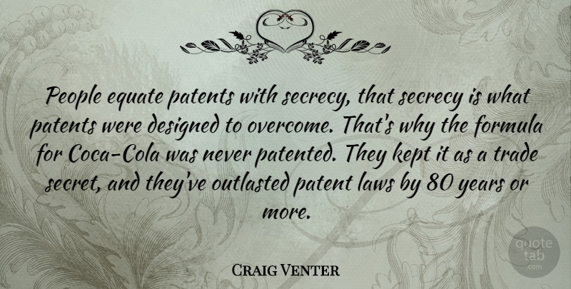 Craig Venter Quote About Designed, Equate, Formula, Kept, Patents: People Equate Patents With Secrecy...