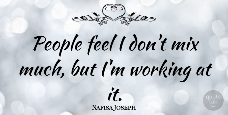 Nafisa Joseph Quote About People: People Feel I Dont Mix...