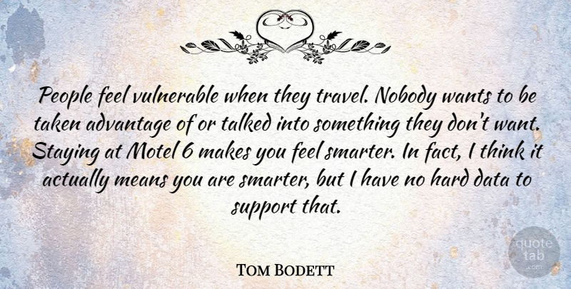 Tom Bodett: People feel vulnerable when they travel. Nobody ...