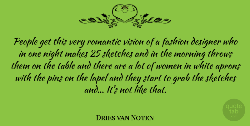 Dries Van Noten People Get This Very Romantic Vision Of A Fashion
