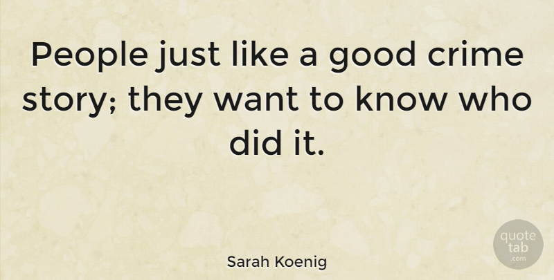 Sarah Koenig Quote About Good, People: People Just Like A Good...