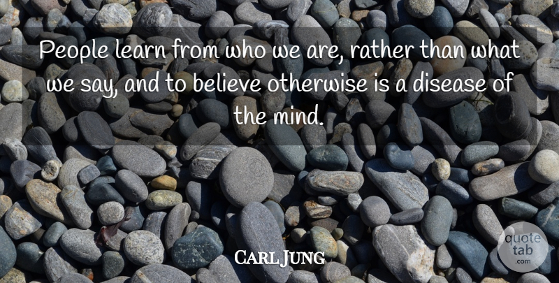 Carl Jung Quote About Believe, People, Mind: People Learn From Who We...