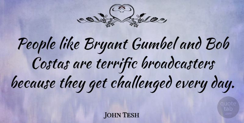 John Tesh Quote About Bob, Bryant, Challenged, People, Terrific: People Like Bryant Gumbel And...