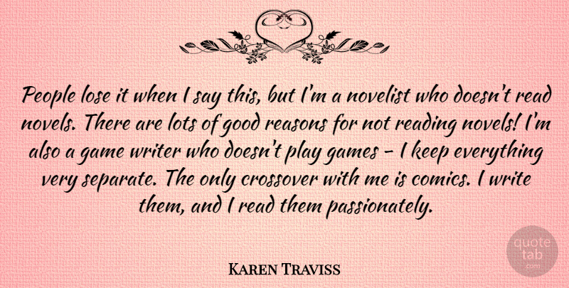 Karen Traviss Quote About Crossover, Games, Good, Lose, Lots: People Lose It When I...