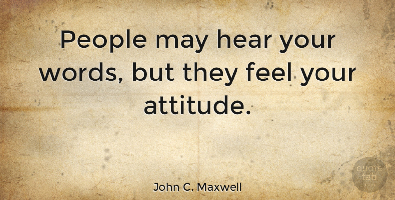John C Maxwell People May Hear Your Words But They Feel Your