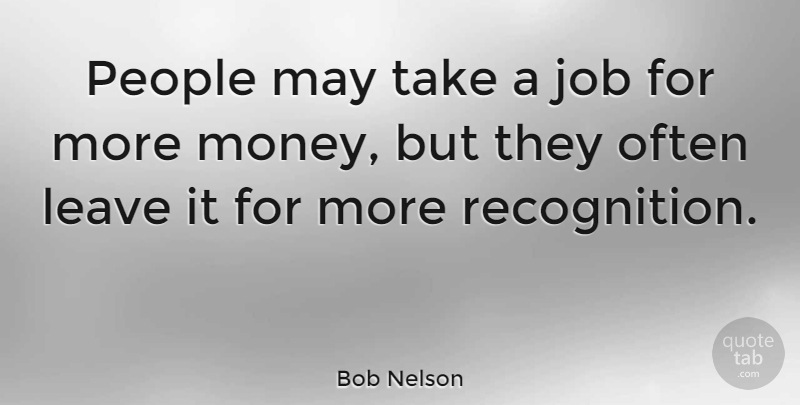 Bob Nelson Quote About American Musician, Appreciation, Job, People: People May Take A Job...