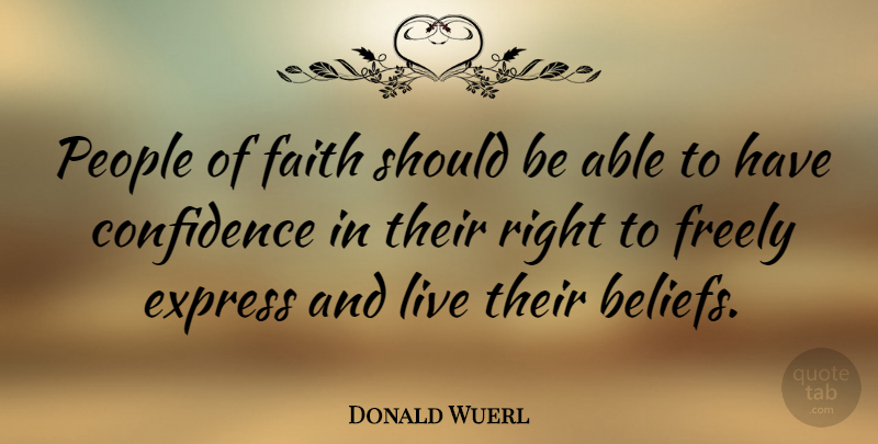 Donald Wuerl Quote About People, Able, Belief: People Of Faith Should Be...