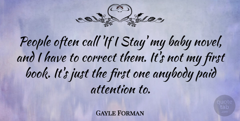 Gayle Forman Quote About Anybody, Call, Correct, Paid, People: People Often Call If I...