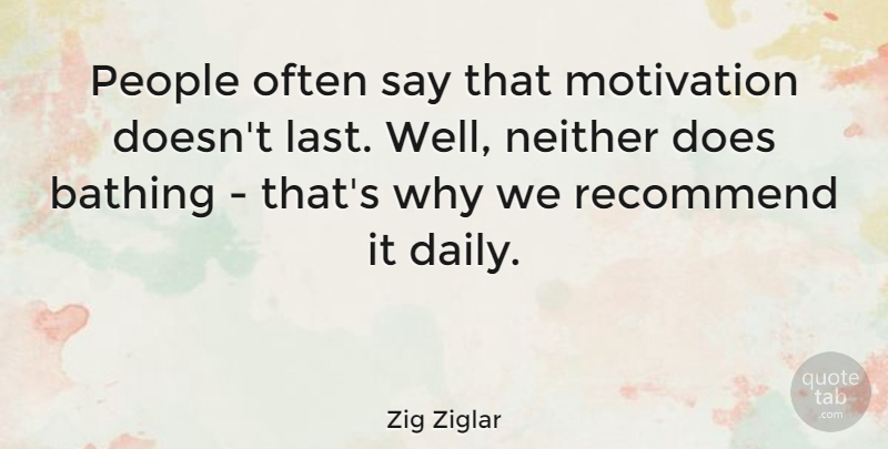 Zig Ziglar Quote About Inspirational, Funny, Life: People Often Say That Motivation...