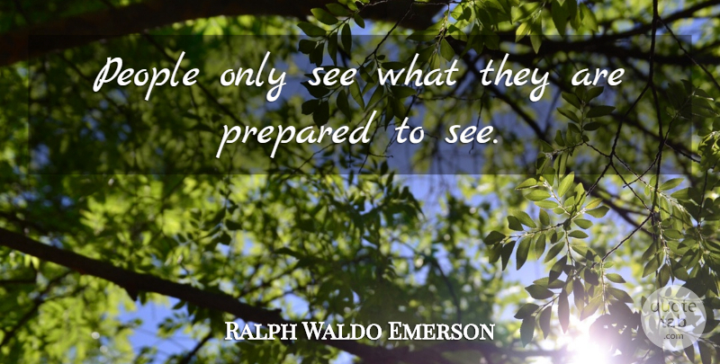 Ralph Waldo Emerson Quote About Inspirational, Change, Spiritual: People Only See What They...
