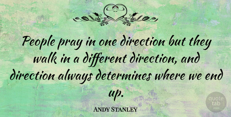 Andy Stanley Quote About One Direction, People, Different: People Pray In One Direction...