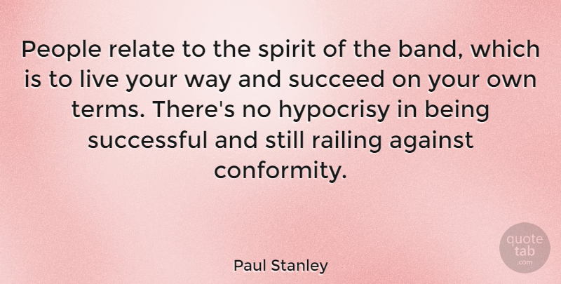 Paul Stanley Quote About Against, Hypocrisy, People, Relate, Spirit: People Relate To The Spirit...