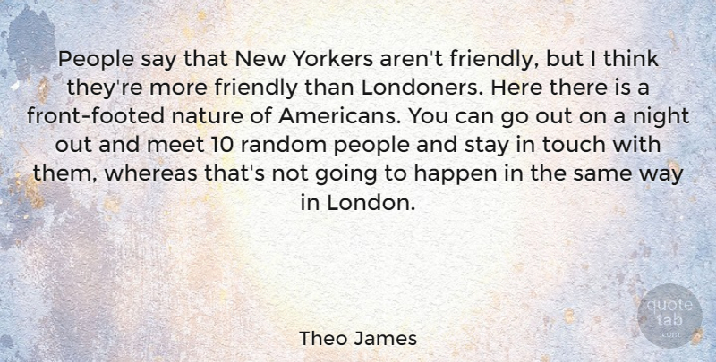 Theo James Quote About Night, Thinking, People: People Say That New Yorkers...