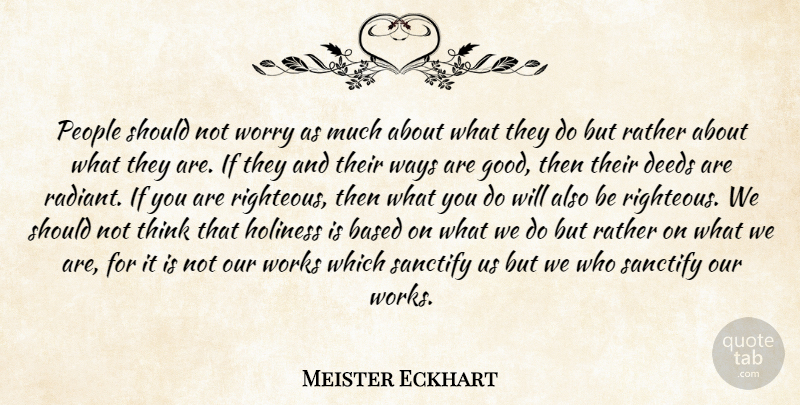 Meister Eckhart Quote About Spiritual, Thinking, Worry: People Should Not Worry As...