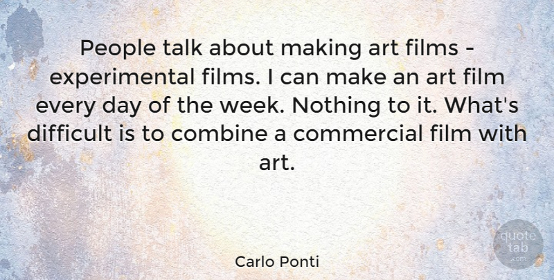 Carlo Ponti Quote About Art, Combine, Commercial, Films, People: People Talk About Making Art...