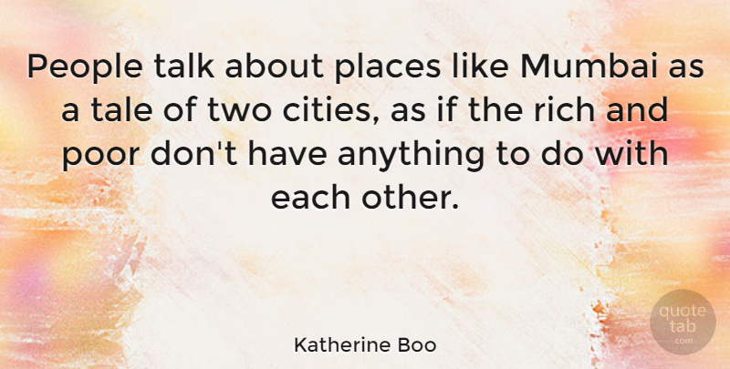 Katherine Boo Quote About Mumbai, People, Places, Tale: People Talk About Places Like...