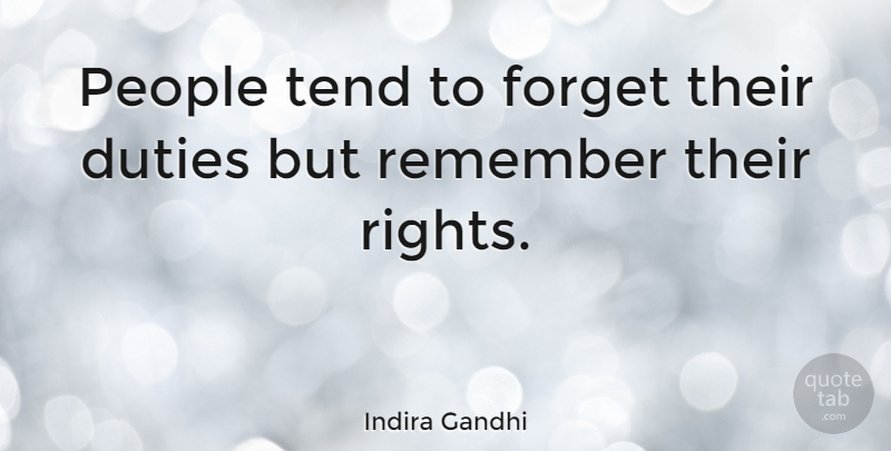 Indira gandhi people tend to forget their duties but remember their duties but remember their rights indira gandhi quote about rights people political games people tend to forget their altavistaventures Image collections