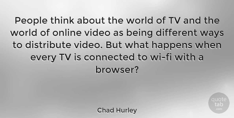 Chad Hurley People Think About The World Of Tv And The World Of